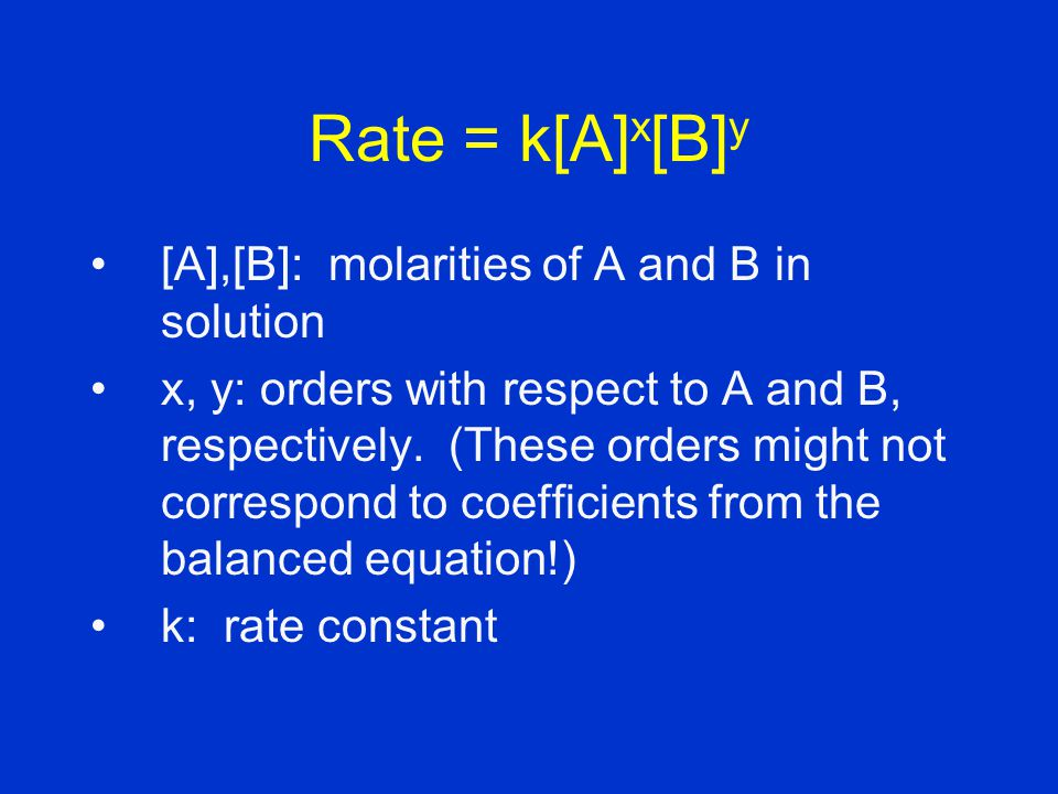 Rate = k[A]x[B]y [A],[B]: molarities of A and B in solution